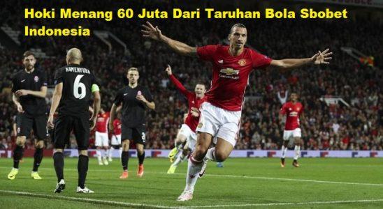 Hoki Menang 60 Juta Dari Taruhan Bola Sbobet Indonesia