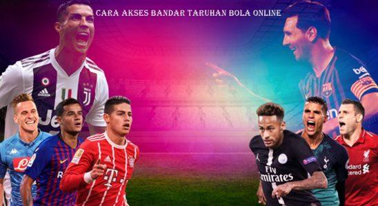 Cara Akses Bandar Taruhan Bola Online