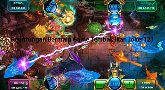 Keuntungan Bermain Game Tembak Ikan Joker123