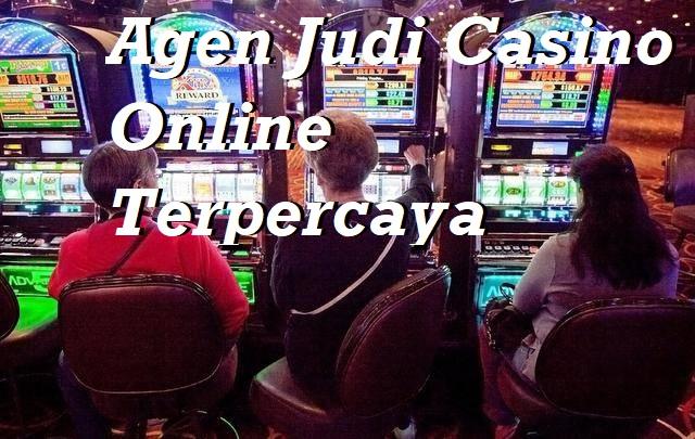 Agen Judi Casino Online Terpercaya