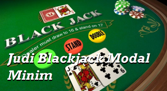 Judi Blackjack Modal Minim