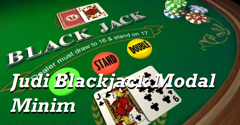 Judi Blackjack Modal Minim